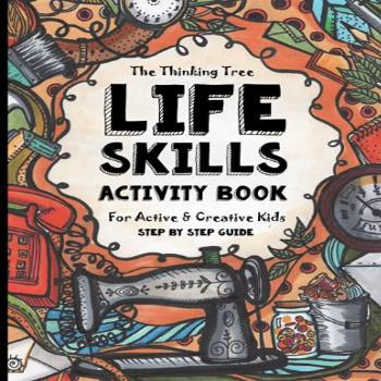 Life Skills Activity Book - For Active amp Creative Kids - The